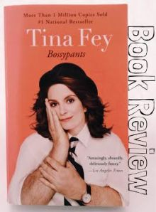 One bossy chicks review of Tina Fey's Bossypants.