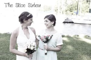 Here we are! The Slice Sisters.