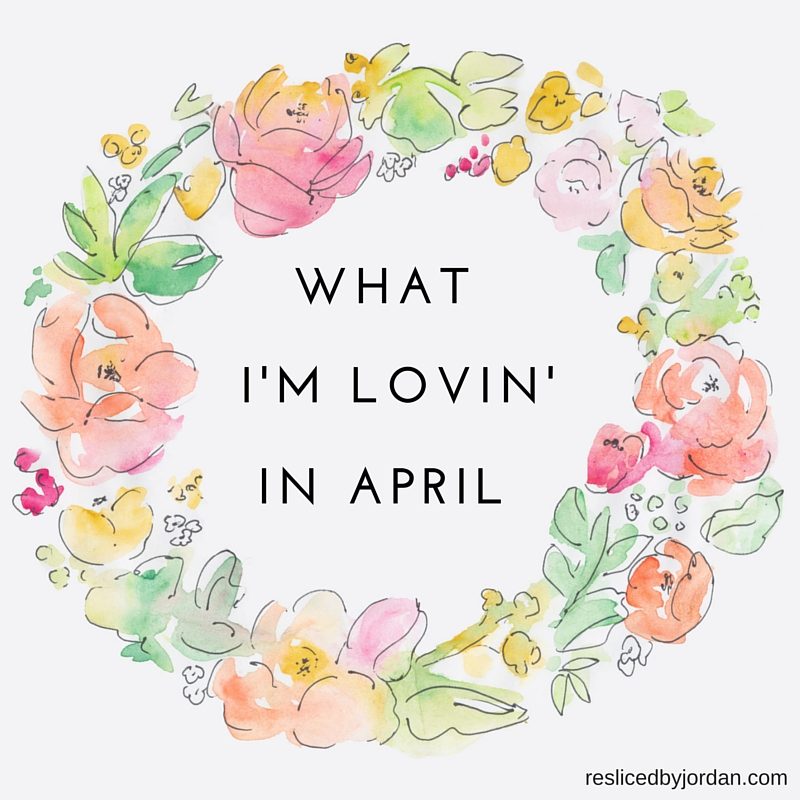 What I'm Lovin' in April