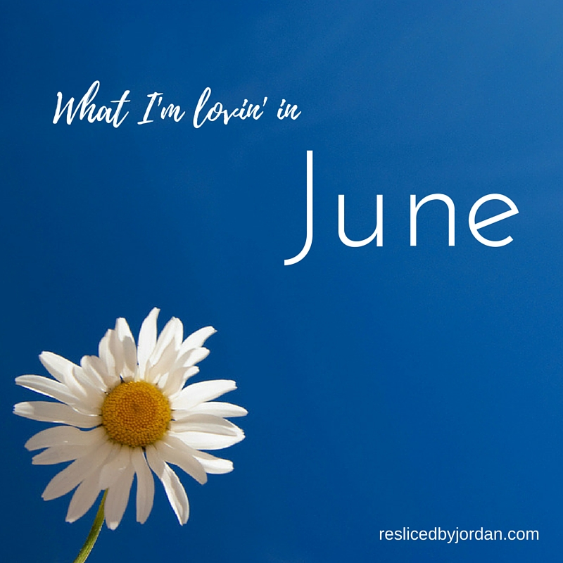 What I'm Lovin' in June