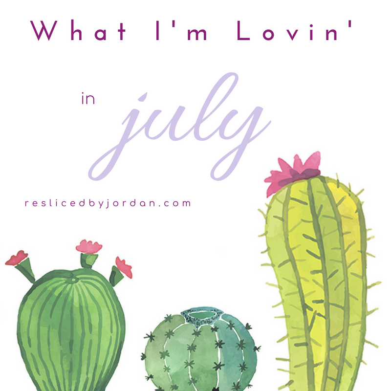 What I'm Lovin' in July