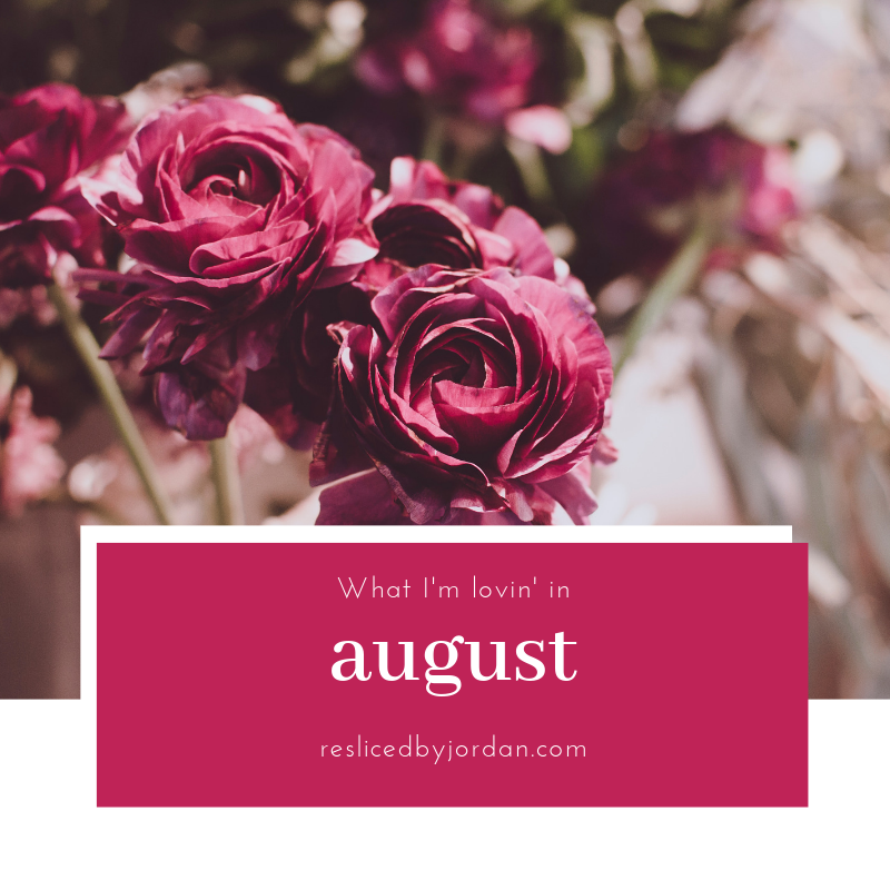 What I'm Lovin' in August
